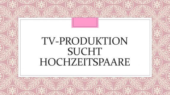 TV-Produktion sucht Hochzeitspaare