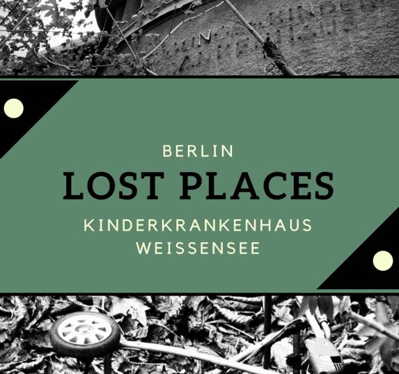 Lost Places Berlin - Kinderkrankenhaus Weißensee